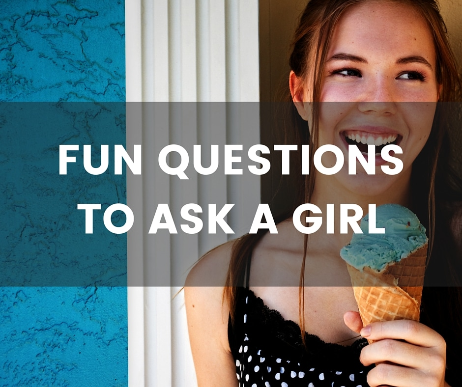 Fun questions to ask a girl